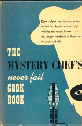 The Mystery Chef's Never Fail Cook Book - 1949